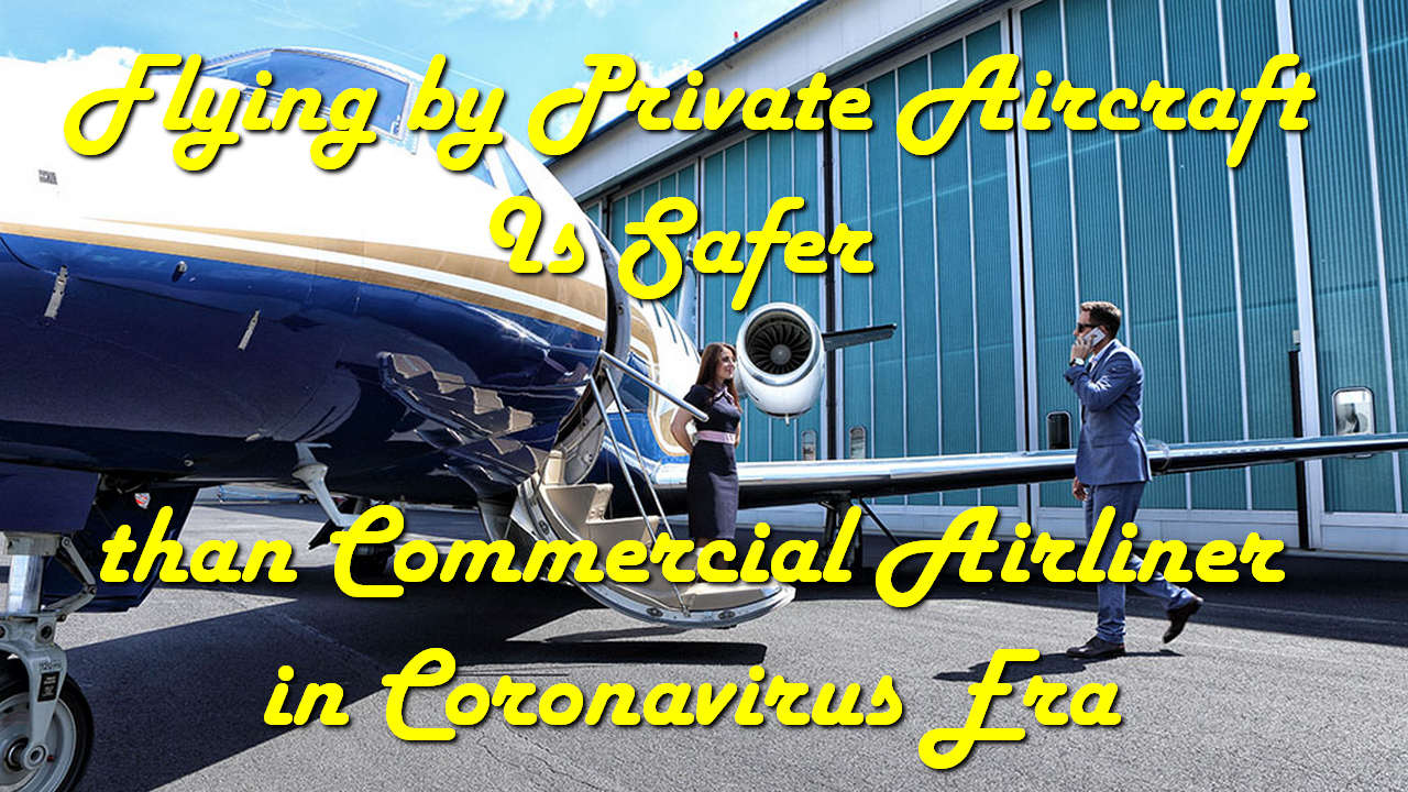 Flying by Private Aircraft Is Safer than Commercial Airliner in Coronavirus Era